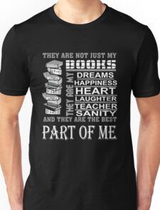 They Are Not Jest My Books Dreams Happiness Heart Laughter Teacher  And They Are The Best Part OF Me Unisex T-Shirt
