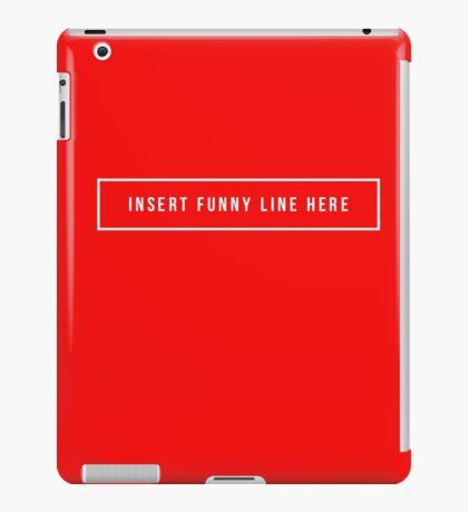 Insert Funny Line Here iPad Case/Skin