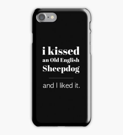 I Kissed An Old English Sheepdog iPhone Case/Skin