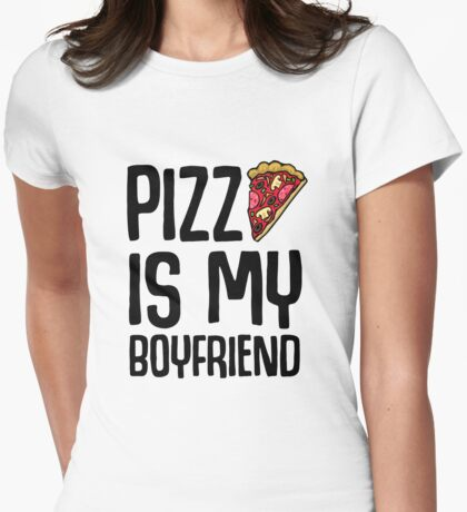 Pizza is My Boyfriend Womens Fitted T-Shirt