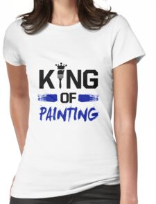 King of Painting - Artistic - Artsy - Art Gift Womens Fitted T-Shirt