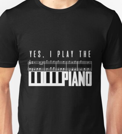 Yes, I Play The Piano - Music Notes - Musical Instruments - Talented - Pianist Unisex T-Shirt
