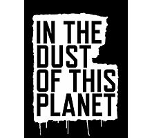 In the Dust of this Planet Photographic Print