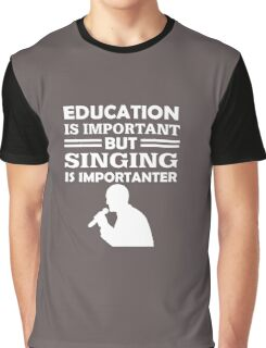 Singing Is Importanter  Graphic T-Shirt