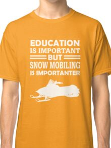 Snowmobiling Is Importanter Classic T-Shirt