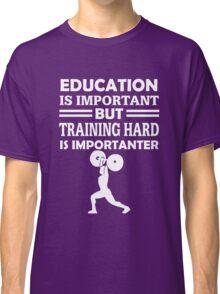 Training Hard Is Importanter Classic T-Shirt