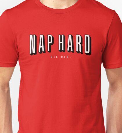NAP HARD. DIE OLD. Unisex T-Shirt