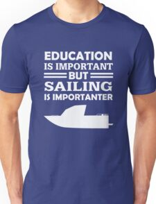 Sailing Is Importanter Unisex T-Shirt