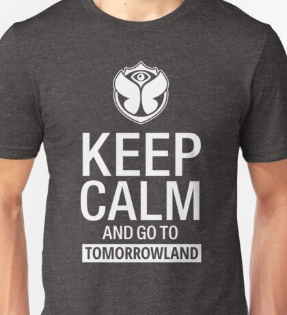 Keep Calm and go to TomorrowLand Unisex T-Shirt