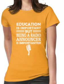Radio Announcer Is Importanter Womens Fitted T-Shirt