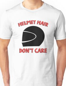 Helmet hair don't care. Funny Quote. Unisex T-Shirt