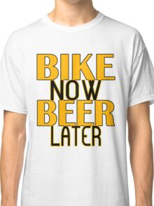 Bike Now Beer Later Funny Beer Shirt Classic T-Shirt