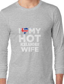 I Love My Hot Icelander Wife Long Sleeve T-Shirt