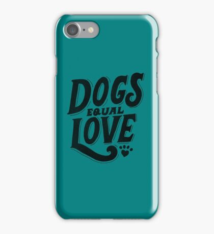 Dogs Equal Love copy iPhone Case/Skin