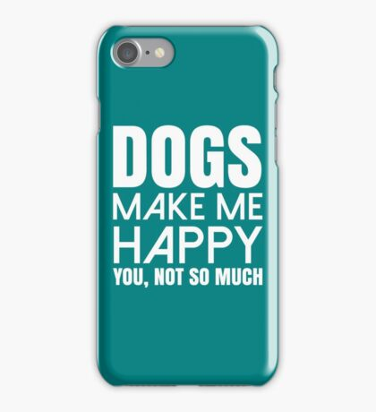 Dogs Make Me Happy. You, not so much copy iPhone Case/Skin