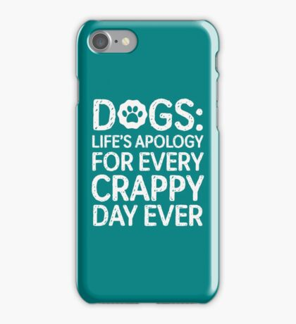 Dogs,  Lifes Apology For Every Crappy Day ever copy iPhone Case/Skin