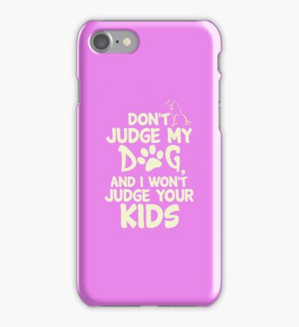 Dont Judge My Dog and i wont judge your KIDs copy iPhone Case/Skin