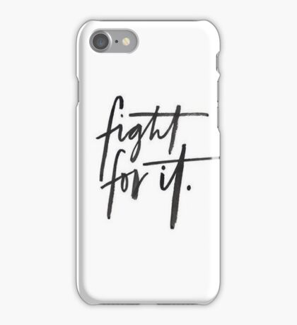 Fight For It iPhone Case/Skin