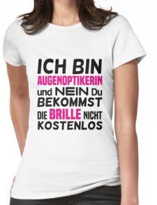 Ich bin Augenoptikerin und nein ... Womens Fitted T-Shirt
