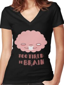 Too Tired To Brain Women's Fitted V-Neck T-Shirt