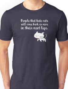 People that hate cats will come back as mice in their next life Unisex T-Shirt