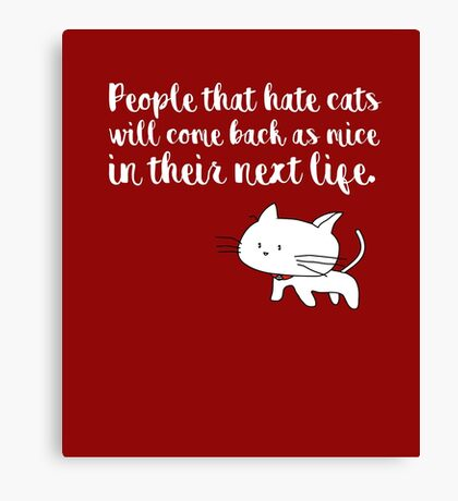 People that hate cats will come back as mice in their next life Canvas Print