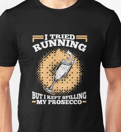 I Tried Running But I Kept Spilling My Prosecco Unisex T-Shirt