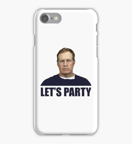Lets Party - Bill Belichick iPhone Case/Skin