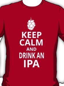 KEEP CALM AND DRINK AN IPA T-Shirt