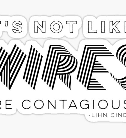 It's Not Like Wire Are Contagious Sticker