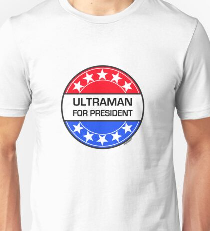 ULTRAMAN FOR PRESIDENT Unisex T-Shirt