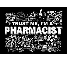 TRUST ME I'M A PHARMACIST Photographic Print
