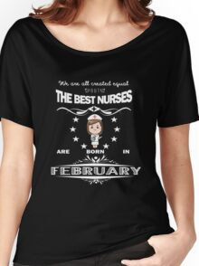 Birth Month Gift For Women - Best Nurses Are Born In February Women's Relaxed Fit T-Shirt