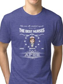 Birth Month Gift For Women - Best Nurses Are Born In April Tri-blend T-Shirt