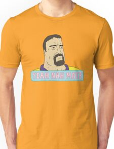 YEH NAH MATE Unisex T-Shirt