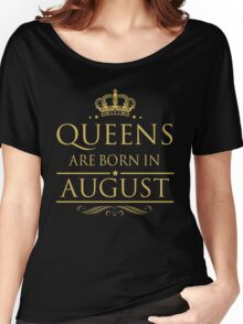 BIRTH GIFT !!! QUEEN ARE BORN IN AUGUST Women's Relaxed Fit T-Shirt