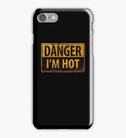 DANGER I'M HOT -  Distressed Metal Rusty Sign - Confident iPhone Case/Skin