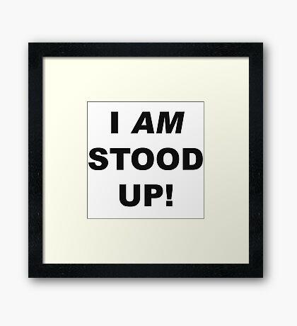 I am stood up! Framed Print