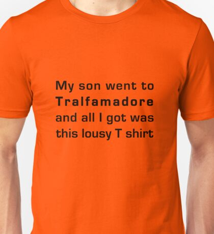 MY SON WENT TO TRALFAMADORE... Unisex T-Shirt
