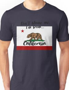 Don't blame me, I'm from California Unisex T-Shirt