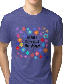 Be silly, be honest, be kind,  Tri-blend T-Shirt
