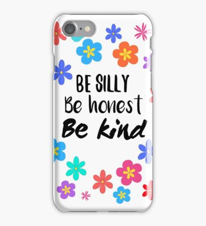 Be silly, be honest, be kind,  iPhone Case/Skin
