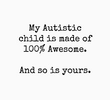 My Autistic child is made of 100% Awesome. Unisex T-Shirt