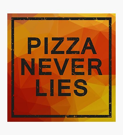 Pizza never lies Photographic Print