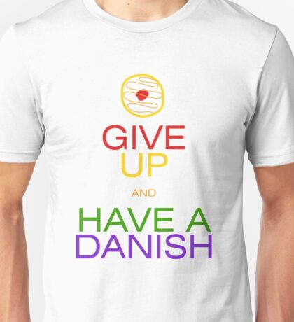 Give Up, Have a Danish Unisex T-Shirt