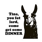 Tina, you fat lard... by TinaGraphics