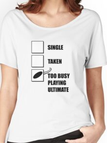 Single, Taken, Too Busy Playing Ultimate Women's Relaxed Fit T-Shirt
