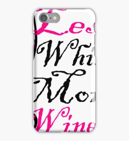 Less Whine More Wine Funny Wine Shirts iPhone Case/Skin