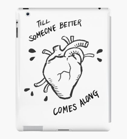 Till Someone Better Comes Along iPad Case/Skin