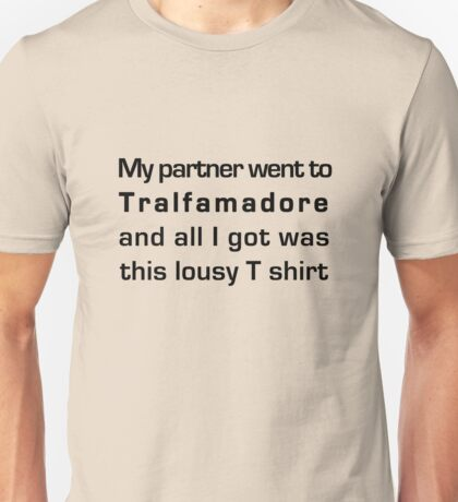 MY PARTNER WENT TO TRALFAMADORE... Unisex T-Shirt